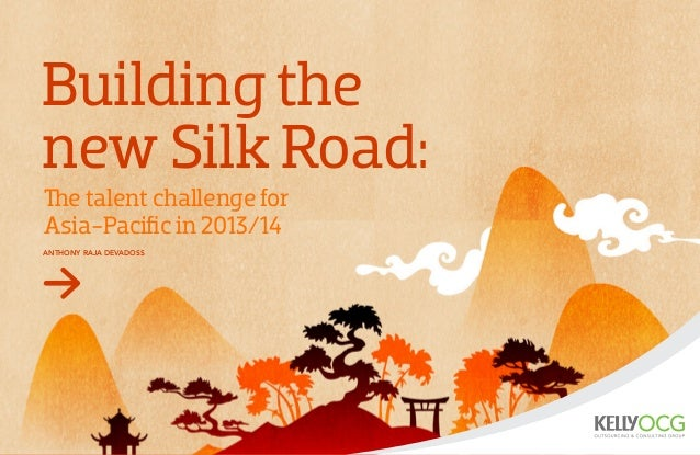 Building the new Silk Road: Anthony Raja Devadoss The talent challenge for Asia-Pacific in 2013/14