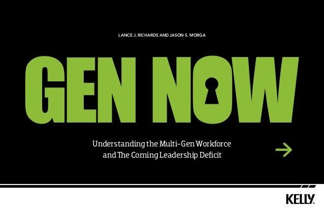 UnderstandingtheMulti-GenWorkforce andTheComingLeadershipDeficit Lance J. Richards and Jason S. Morga NowGen