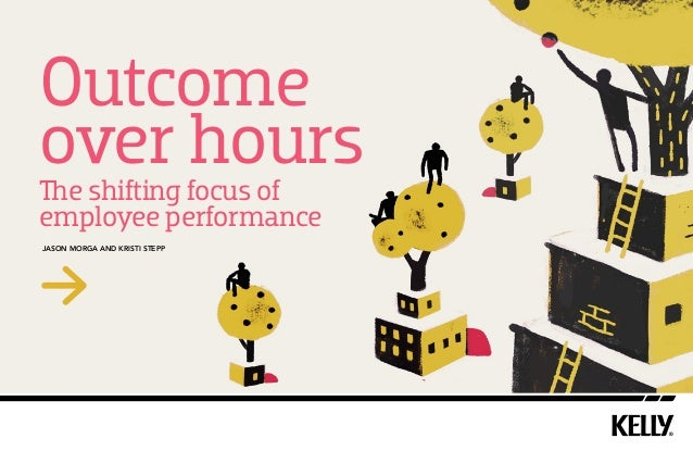 Outcome over hours  The shifting focus of employee performance jason morga and Kristi Stepp