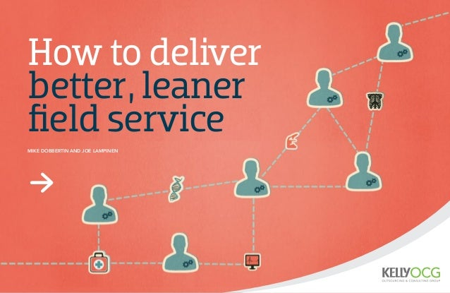 How to deliver better, leaner field service Mike Dobbertin and Joe Lampinen