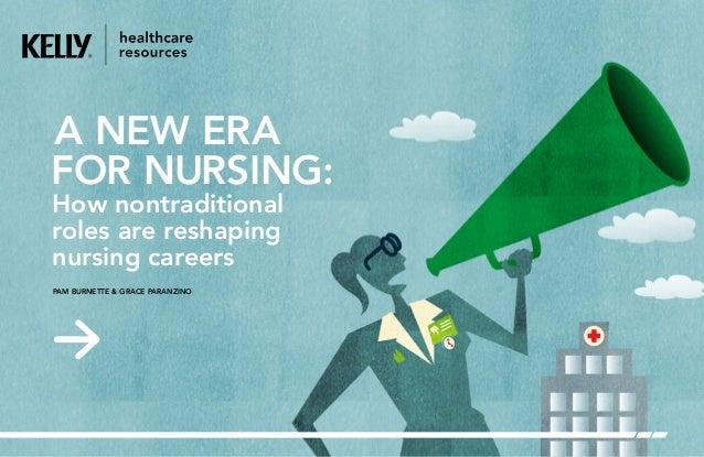 PAM BURNETTE & GRACE PARANZINO How nontraditional roles are reshaping nursing careers A NEW ERA FOR NURSING:
