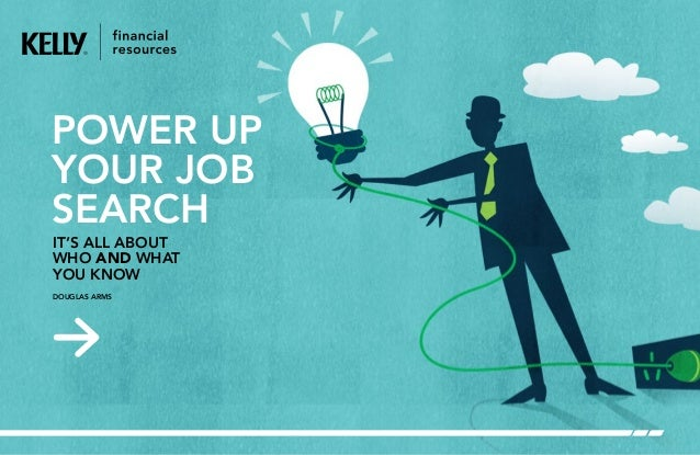 DOUGLAS ARMS POWER UP YOUR JOB SEARCH IT'S ALL ABOUT WHO AND WHAT YOU KNOW