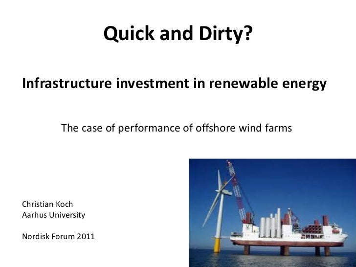 Quick and Dirty?Infrastructure investment in renewable energy          The case of performance of offshore wind farmsChris...