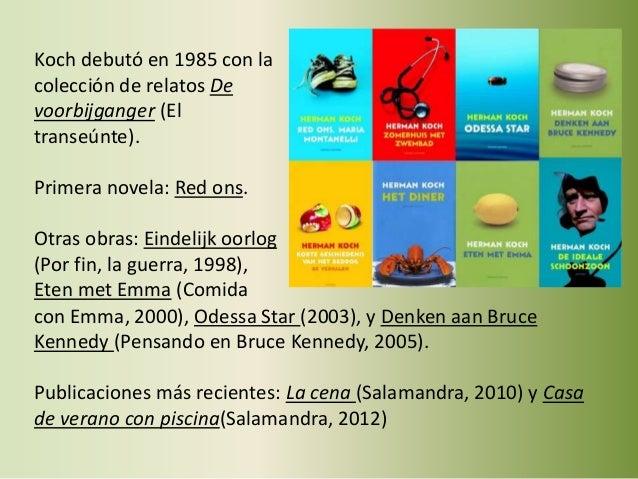 Koch debutó en 1985 con la colección de relatos De voorbijganger (El transeúnte). Primera novela: Red ons. Otras obras: Ei...
