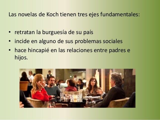 Las novelas de Koch tienen tres ejes fundamentales: • retratan la burguesía de su país • incide en alguno de sus problemas...