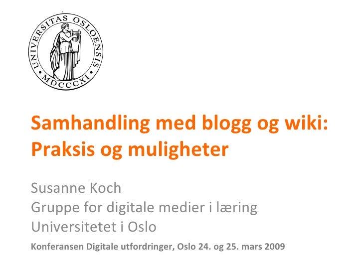 Samhandling med blogg og wiki: Praksis og muligheter Susanne Koch Gruppe for digitale medier i læring Universitetet i Oslo...