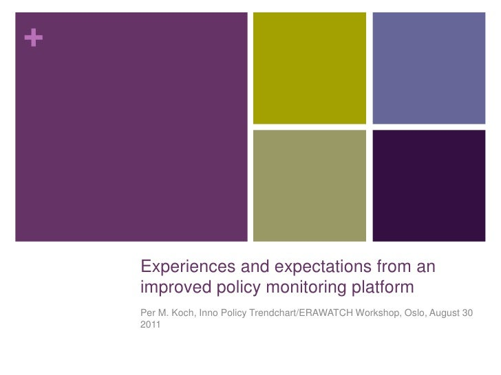Experiences and expectations from an improved policy monitoring platform<br />Per M. Koch, Inno Policy Trendchart/ERAWATCH...