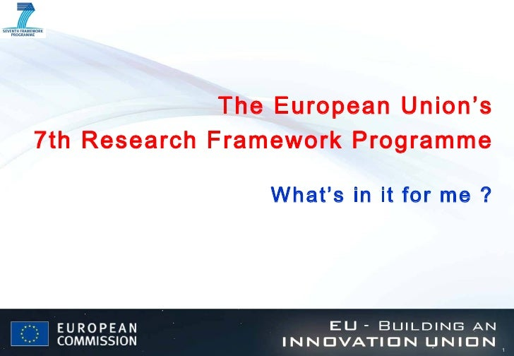 The European Union's7th Research Framework Programme                 What's in it for me ?                                ...