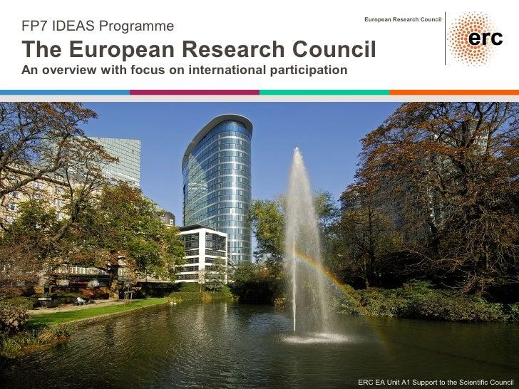 European Research CouncilFP7 IDEAS ProgrammeThe European Research CouncilAn overview with focus on international participa...