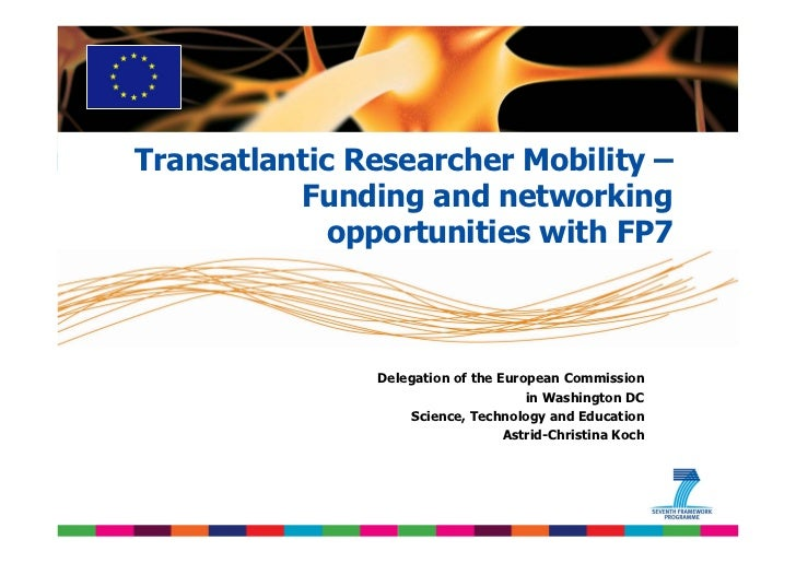 Transatlantic Researcher Mobility –           Funding and networking              opportunities with FP7                  ...