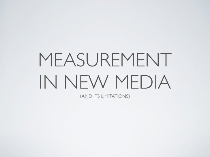 MEASUREMENT IN NEW MEDIA    (AND ITS LIMITATIONS)