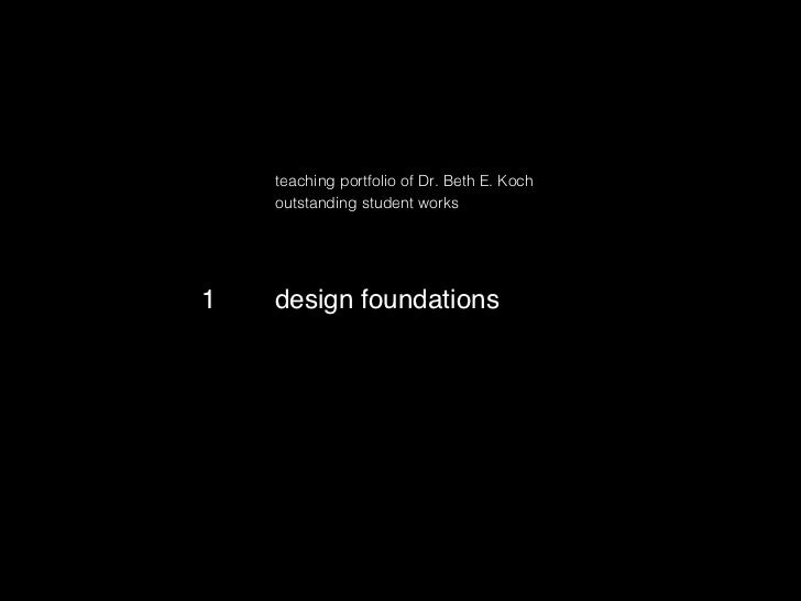 !    teaching portfolio of Dr. Beth E. Koch!    outstanding student works!    !!    !1!   design foundations!