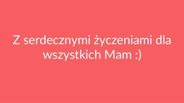 Z serdecznymi życzeniami dla wszystkich Mam :)