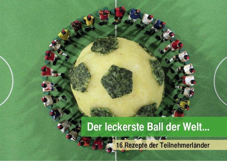Der leckerste Ball der Welt...                                ..       16 Rezepte der Teilnehmerlander