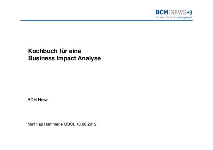 Kochbuch für eineBusiness Impact AnalyseBCM-NewsMatthias Hämmerle MBCI, 10.06.2012                      ,