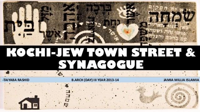 KOCHI-JEW TOWN STREET & SYNAGOGUE -TAIYABA RASHID  B.ARCH (DAY) III YEAR 2013-14  JAMIA MILLIA ISLAMIA  1
