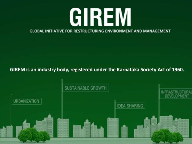 GIREM is an industry body, registered under the Karnataka Society Act of 1960.