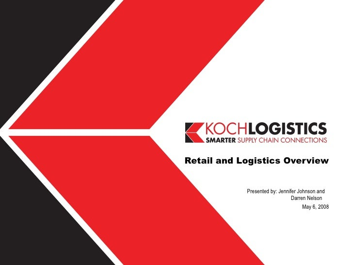 Retail and Logistics Overview Presented by: Jennifer Johnson and  Darren Nelson  May 6, 2008