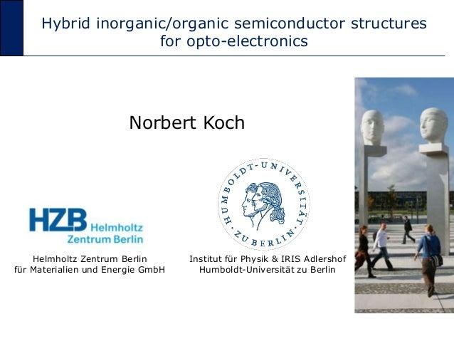 Hybrid inorganic/organic semiconductor structures for opto-electronics Norbert Koch Institut für Physik & IRIS Adlershof H...