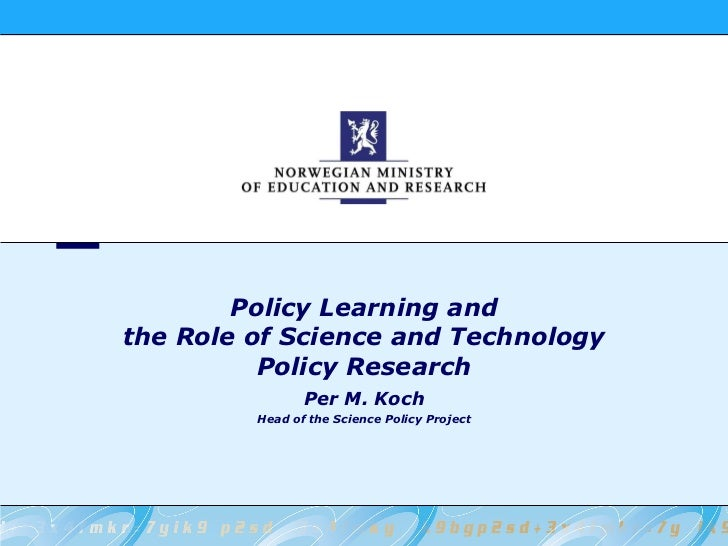 Policy Learning and the Role of Science and Technology Policy Research Per M. Koch Head of the Science Policy Project