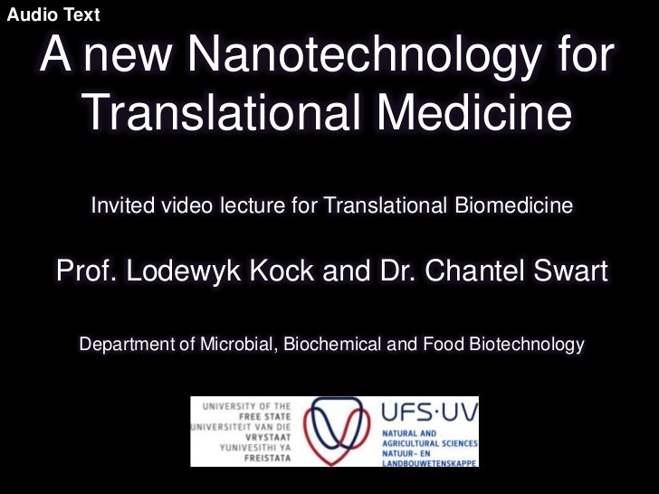 Audio Text   A new Nanotechnology for     Translational Medicine        Invited video lecture for Translational Biomedicin...