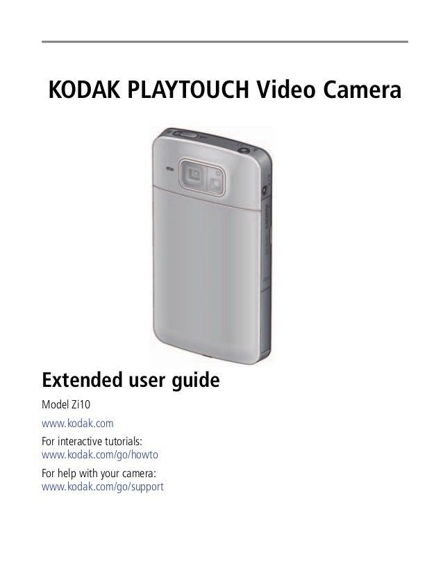 KODAK PLAYTOUCH Video Camera  Extended user guide Model Zi10 www.kodak.com For interactive tutorials: www.kodak.com/go/how...