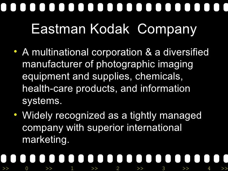 Eastman Kodak  Company <ul><li>A multinational corporation & a diversified manufacturer of photographic imaging equipment ...