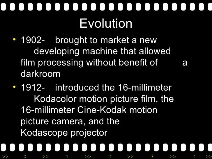 Evolution <ul><li>1902-  brought to market a new  developing machine that allowed  film processing without benefit of  a d...
