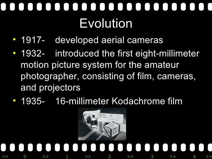 Evolution <ul><li>1917-  developed aerial cameras </li></ul><ul><li>1932-  introduced the first eight-millimeter motion pi...