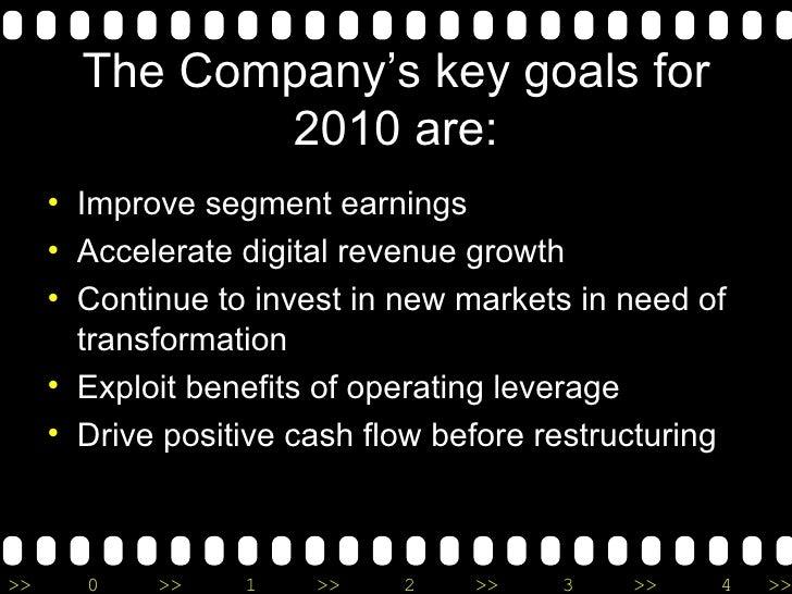 The Company's key goals for 2010 are: <ul><li>Improve segment earnings </li></ul><ul><li>Accelerate digital revenue growth...