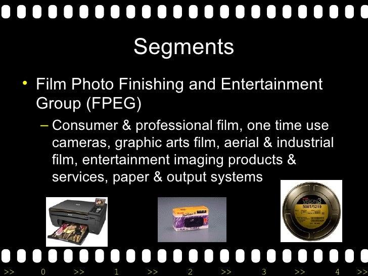 Segments <ul><li>Film Photo Finishing and Entertainment Group (FPEG) </li></ul><ul><ul><li>Consumer & professional film, o...