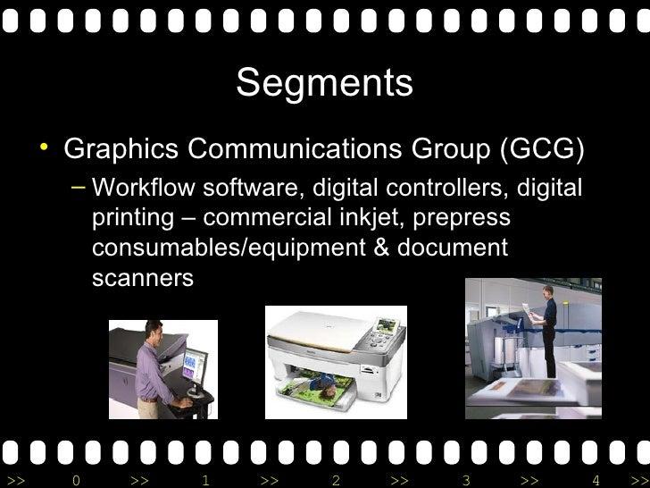 Segments <ul><li>Graphics Communications Group (GCG) </li></ul><ul><ul><li>Workflow software, digital controllers, digital...