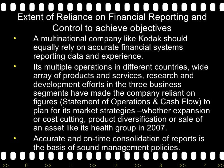 Extent of Reliance on Financial Reporting and Control to achieve objectives <ul><li>A multinational company like Kodak sho...