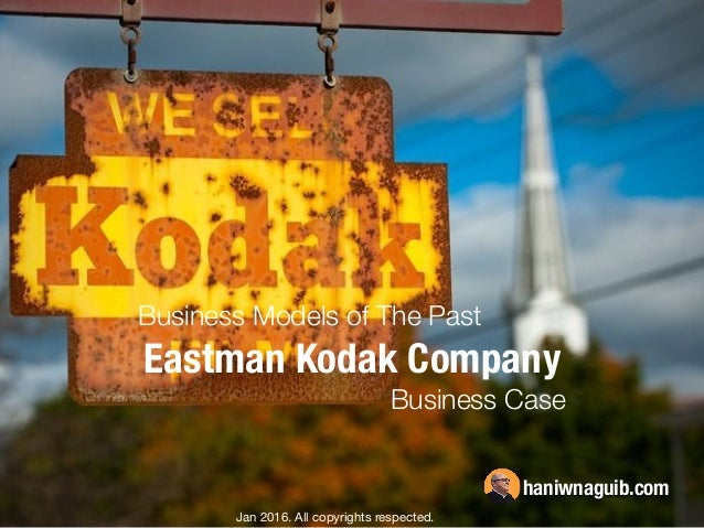 Business Models Of The Past The Eastman Kodak Company Business Case