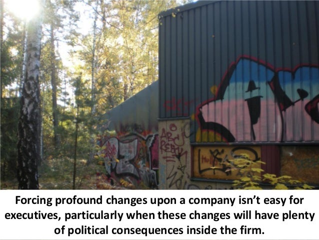 Forcing profound changes upon a company isn't easy forexecutives, particularly when these changes will have plenty        ...