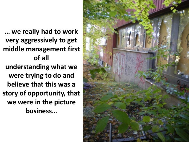 … we really had to work very aggressively to getmiddle management first           of all understanding what we  were tryin...