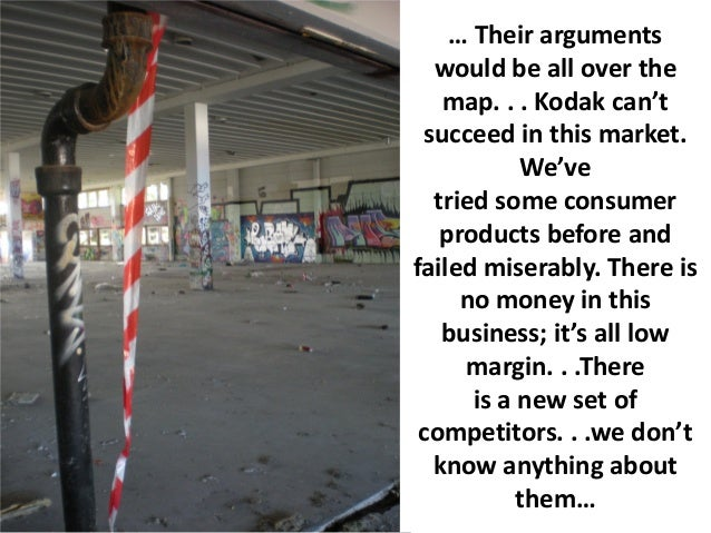 … Their arguments  would be all over the   map. . . Kodak can't succeed in this market.           We've  tried some consum...