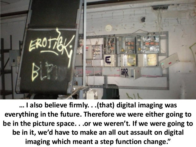 … I also believe firmly. . .(that) digital imaging waseverything in the future. Therefore we were either going tobe in the...