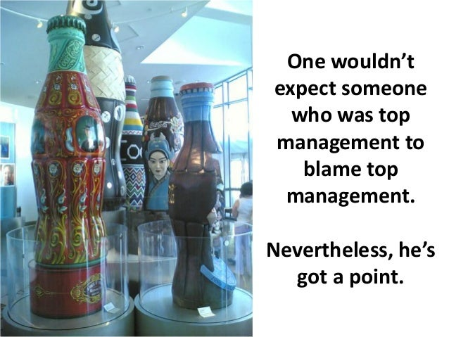 One wouldn'texpect someone  who was topmanagement to   blame top management.Nevertheless, he's  got a point.