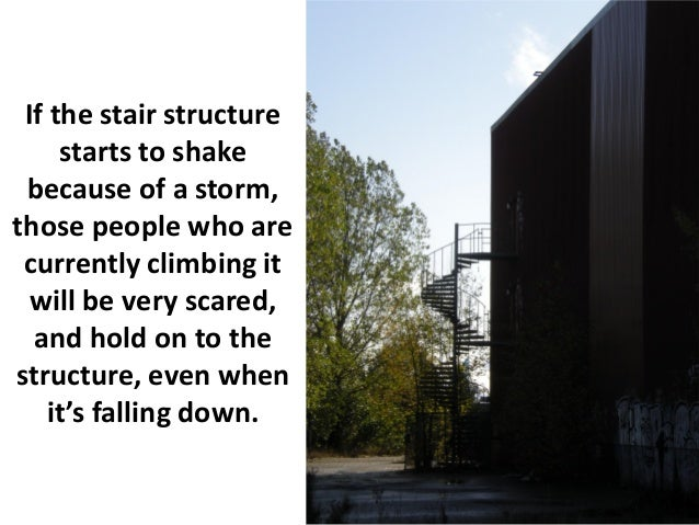 If the stair structure     starts to shake because of a storm,those people who are currently climbing it  will be very sca...