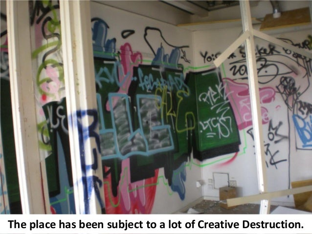 The place has been subject to a lot of Creative Destruction.