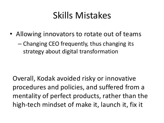 Skills Mistakes • Allowing innovators to rotate out of teams – Changing CEO frequently, thus changing its strategy about d...