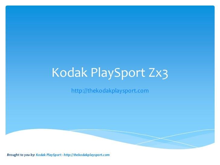 Kodak PlaySport Zx3                                        http://thekodakplaysport.comBrought to you by: Kodak PlaySport ...