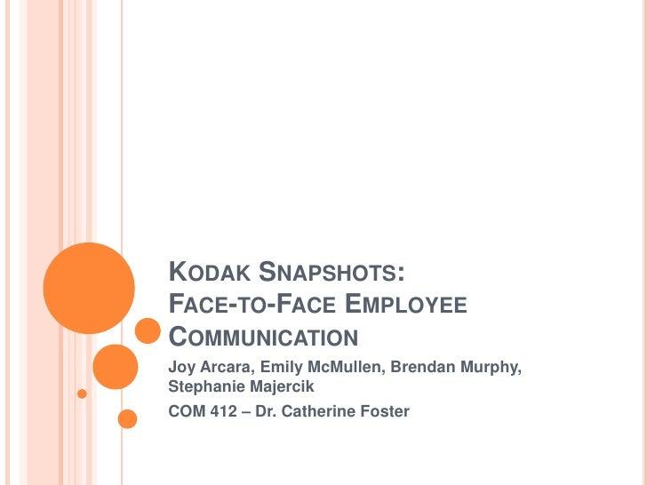 Kodak Snapshots:Face-to-Face Employee Communication<br />Joy Arcara, Emily McMullen, Brendan Murphy, Stephanie Majercik<br...
