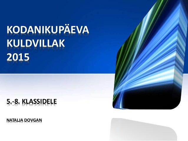 KODANIKUPÄEVA KULDVILLAK 2015 5.-8. KLASSIDELE NATALJA DOVGAN
