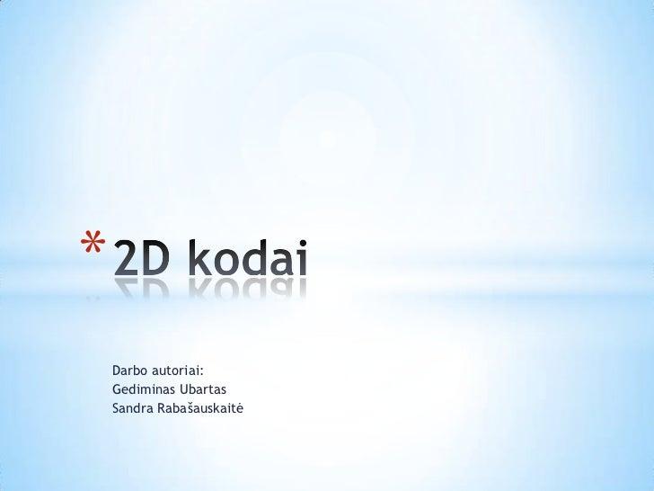 Darboautoriai:<br />GediminasUbartas<br />Sandra Rabašauskaitė<br />2D kodai<br />