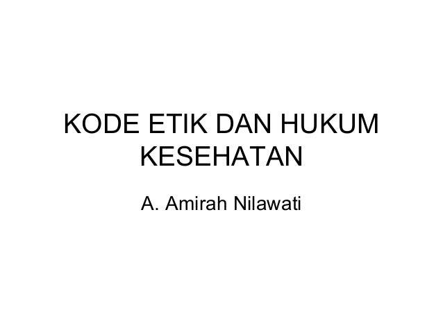 KODE ETIK DAN HUKUM    KESEHATAN    A. Amirah Nilawati
