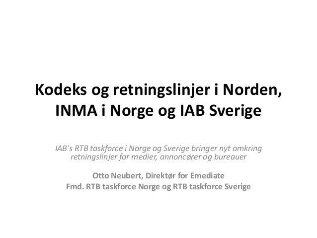 Kodeks og retningslinjer i Norden, INMA i Norge og IAB Sverige IAB's RTB taskforce i Norge og Sverige bringer nyt omkring ...