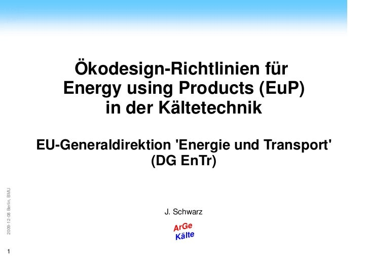 ArGeKälte                             Ökodesign-Richtlinien für                            Energy using Products (EuP)    ...