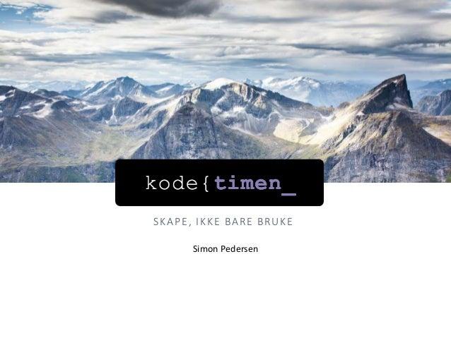 Simon Pedersen SKAPE, IKKE BARE BRUKE